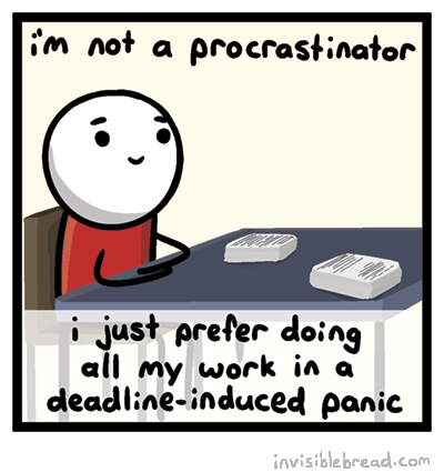 how to not procrastinate Whether we're putting off finishing a project at work, writing that term paper, or  getting to the gym, it just seems easier to not do it at least, not.